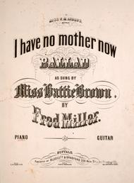 I Have No Mother Now. Ballad