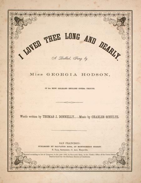 I Loved Thee Long and Dearly. A Ballad