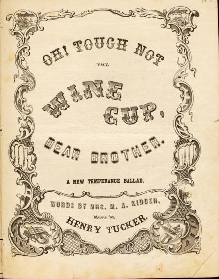 Oh! Touch Not the WIne Cup, Dear Brother. A New Temperance Ballad