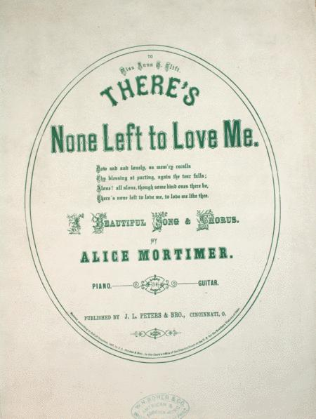 There's None Left to Love Me. A Beautiful Song & Chorus