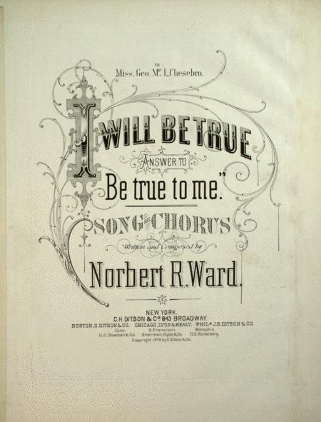 I Will Be True. Song and Chorus