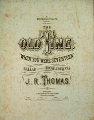 The Old Time, or, When You Were Seventeen. Ballad