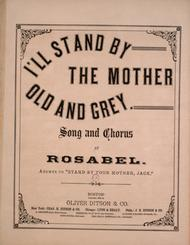 I'll Stand By the Mother Old and Grey. Song and Chorus