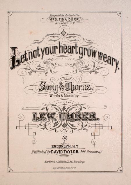 Let Not Your Heart Grow Weary. Song & Chorus