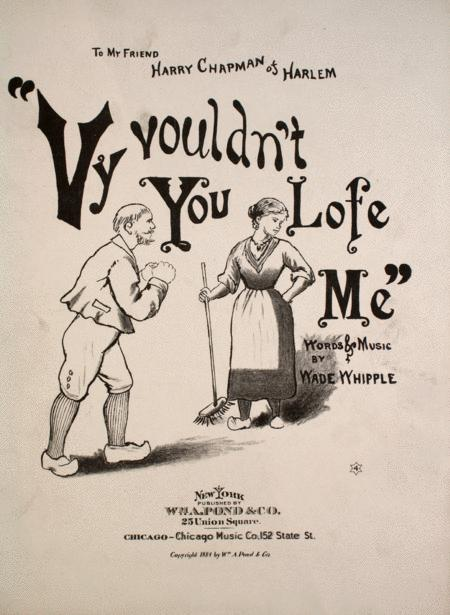 Vy Vouldn't You Lofe Me. Serio Comic Song