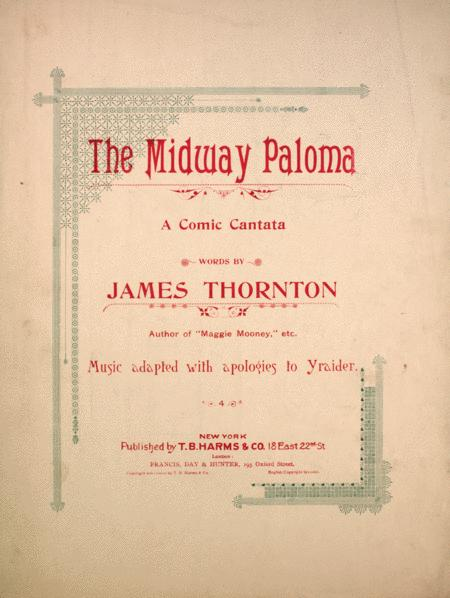 The Midway Paloma. A Comic Cantata