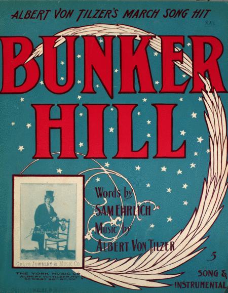 Albert Von Tilzer's March Song Hit, Bunker Hill