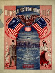 Hurrah for the Fourth of July. A Song For Every Home in U.S.A. March Song