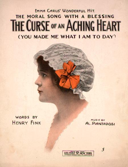 The Curse of an Aching Heart. (You Made Me What I Am Today)