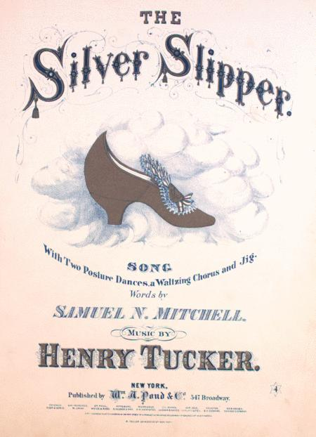 The Silver Slipper. Song. With Two Posture Dances, a Waltzing Chorus and Jig