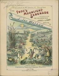 The Frog's Moonlight Serenade. Introducing the Celebrated Frolic of the Frogs Waltz