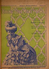 Bring Your Money Home. Musical Supplement of Hearst's Chicago American, Sep. 23, 1900