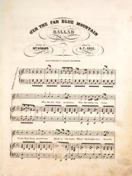 O'er the Far Blue Mountain. Ballad