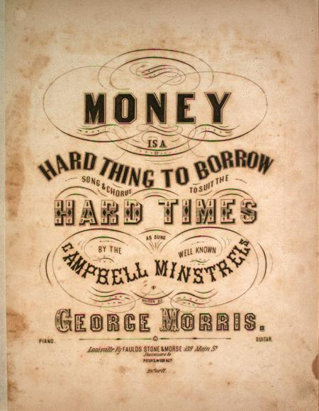 Money is a Hard Thing to Borrow. Song & Chorus to Suit the Hard Times