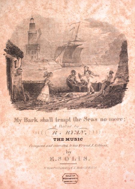 My Bark Shall Tempt the Seas No More. A Favorite Ballad
