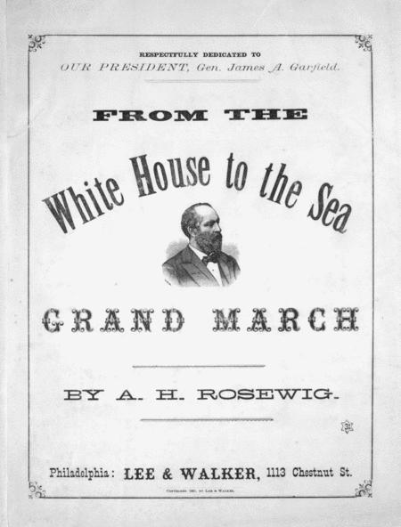 From The White House to the Sea. Grand March
