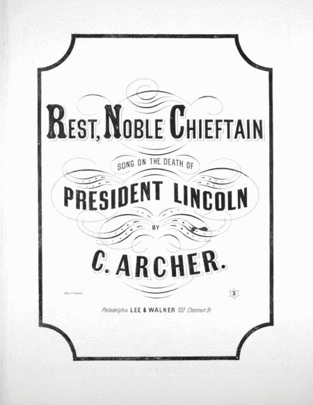 Rest, Noble Chieftain. Song on the Death of President Lincoln