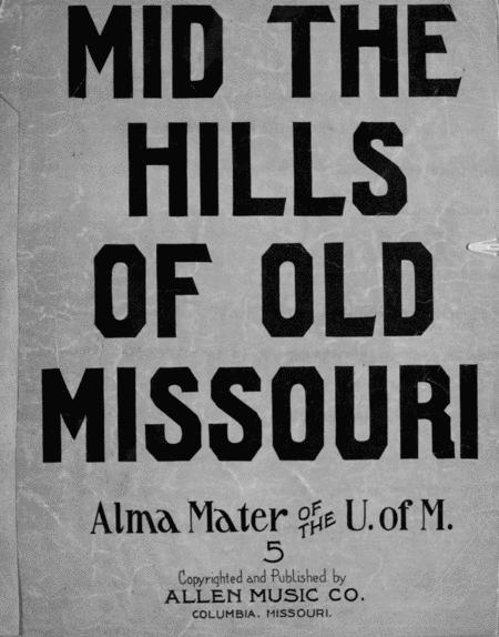 Mid The Hills of Old Missouri. Alma Mater of the U. of M