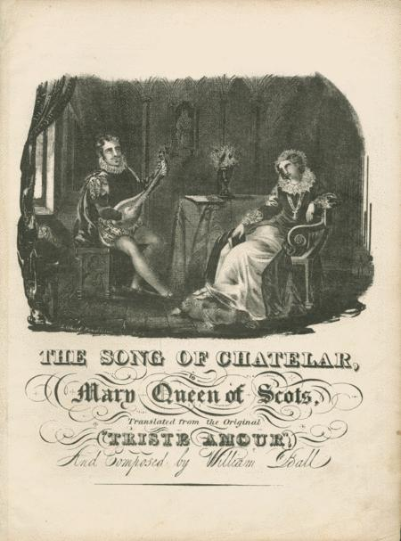 The Song of Chatelar, to Mary Queen of Scots