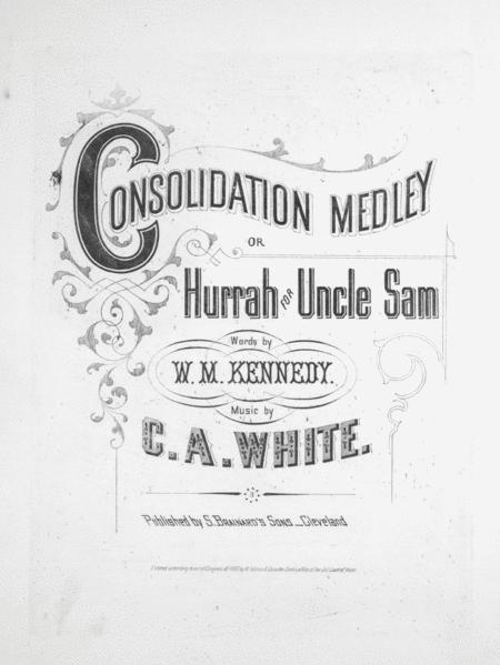 Consolidation Medley, or, Hurrah for Uncle Sam