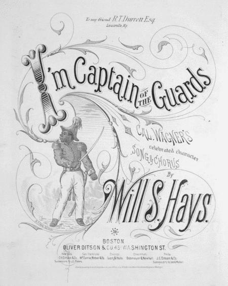 I'm Captain of the Guards. Cal. Wagner's Celebrated Character Song & Chorus