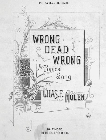 Wrong, Dead Wrong. A Topical Song