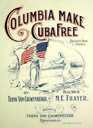 Columbia Make Cuba Free. Patriotic Solo and Chorus