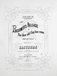 The Prisoner's Release, or, The Dear Old Flag Has Come. Song and Chorus