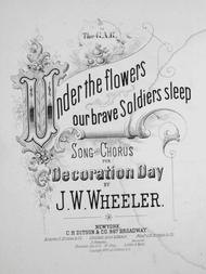 Under the Flowers Our Brave Soldiers Sleep. Song and Chorus for Decoration Day
