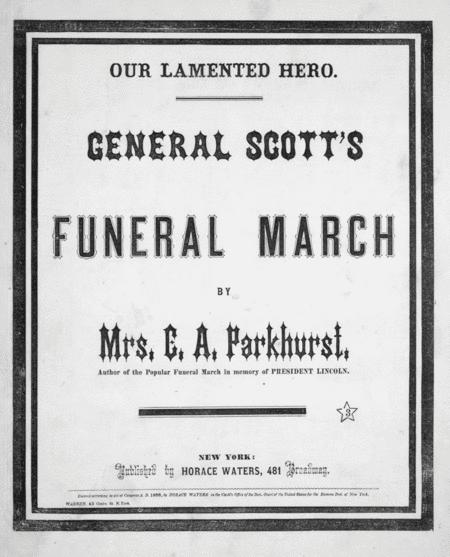 Our Lamented Hero. General Scott's Funeral March