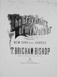 The Gray Hairs of My Mother. A Beautiful New Song and Chorus