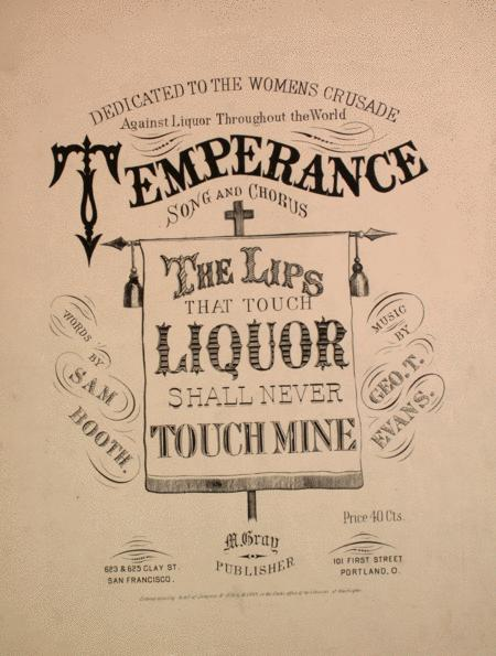 Temperance Song and Chorus. The Lips That Touch Liquor Shall Never Touch Mine