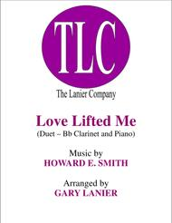 LOVE LIFTED ME (Duet – Bb Clarinet and Piano/Score and Parts)