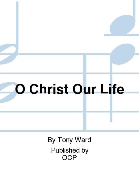 O Christ Our Life