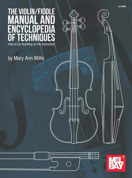 The Violin/Fiddle Manual and Encyclopedia of Techniques: How to Do Anything on the Instrument
