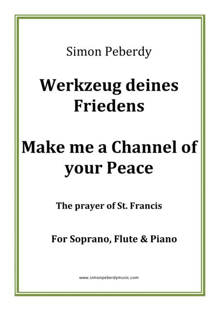 Werkzeug Deines Friedens / Make me a channel of your peace, new setting of Prayer of St. Francis in German and English for soprano, piano & flute