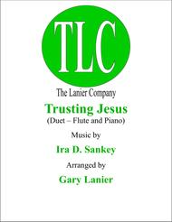 TRUSTING JESUS  (Duet – Flute and Piano/Score and Parts)
