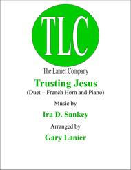TRUSTING JESUS  (Duet – French Horn and Piano/Score and Parts)