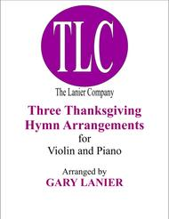 THREE THANKSGIVING ARRANGEMENTS (Duets for Violin & Piano)