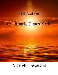 Dedication  By: Ronald James Karle
