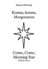 Come, Morning Star (Komm, Morgenstern) New Advent carol for STB voices & piano, by Simon Peberdy