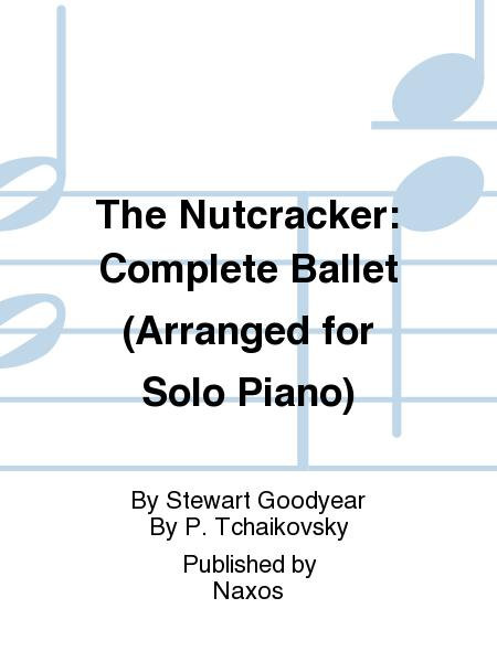 The Nutcracker: Complete Ballet (Arranged for Solo Piano)