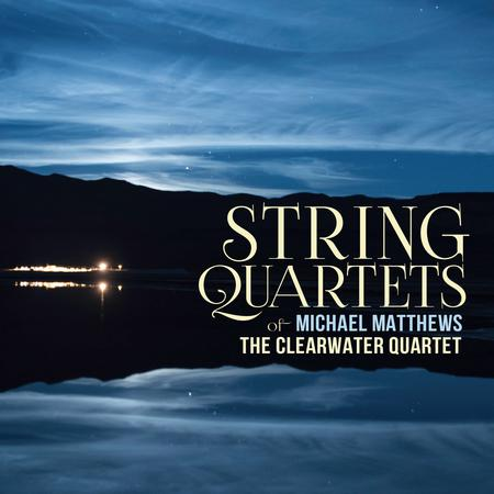 Michael Matthews: String Quartets