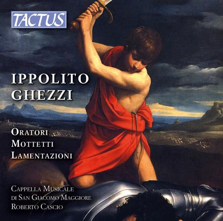 Ippolito Ghezzi: Oratori - Mottetti - Lamentazioni