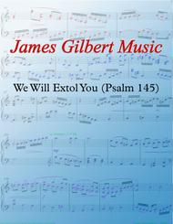 We Will Extol You (Psalm 145)