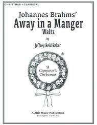 Brahms-Baker: Away In A Manger Waltz