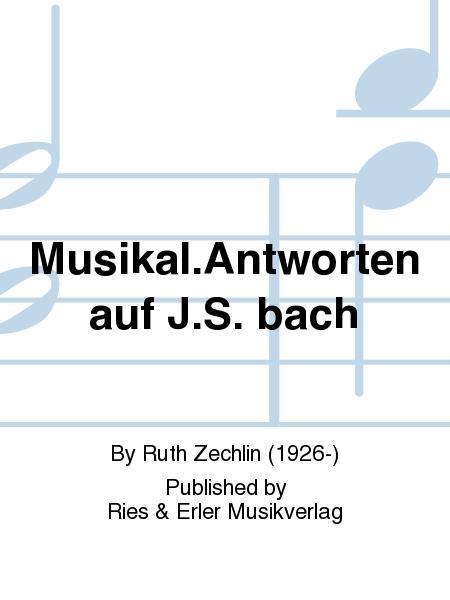 Musikal.Antworten auf J.S. bach