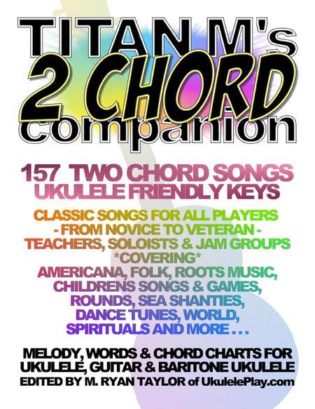 Titan M's 2 Chord Companion : 157 Two Chord Songs : Ukulele Friendly Keys