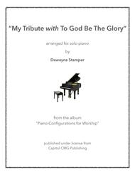 My Tribute with To God Be The Glory