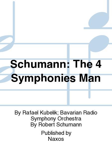 Schumann: The 4 Symphonies Man
